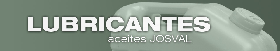 Lubricantes aceites JOSVAL - Lubricantes aceites JOSVAL